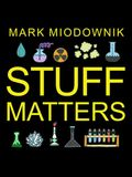 Stuff Matters Lib/E: Exploring the Marvelous Materials That Shape Our Man-Made World