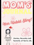 Mom's Journal - Her Untold Story: Stories, Memories and Moments of Mom's Life: A Guided Memory Journal - 7 x 10 inch