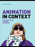 Animation in Context: A Practical Guide to Theory and Making