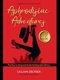 Aphrodisiac Adventures: The Keys to Using and Understanding Aphrodisiacs