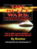 The Dulce Wars: Underground Alien Bases and the Battle for Planet Earth: This is Not Science Fiction. . .A True-To-Life War Of The Wo