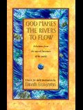 God Makes the Rivers to Flow: Selections from the Sacred Literature of the World