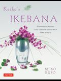 Keiko's Ikebana: A Contemporary Approach to the Traditional Japanese Art of Flower Arranging