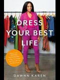 Dress Your Best Life: How to Use Fashion Psychology to Take Your Look -- And Your Life -- To the Next Level