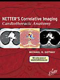 Netter's Correlative Imaging: Cardiothoracic Anatomy: with Online Access at www.NetterReference.com, 1e (Netter Clinical Science)