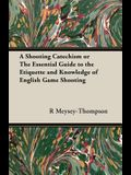 A Shooting Catechism or the Essential Guide to the Etiquette and Knowledge of English Game Shooting