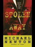 Stolen Away: The True Story of Californias Most Shocking Kidnapmurder