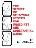 The Secrets of Selecting Stocks for Immediate and Substantial Gains