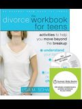 The Divorce Workbook for Teens: Activities to Help You Move Beyond the Breakup [With CDROM]