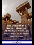 The Book of the Sacred Magic of Abramelin the Mage: Egyptian Occult Lore, As Delivered by Abraham The Jew Unto His Son Lamech, A.D. 1458.