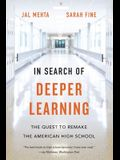 In Search of Deeper Learning: The Quest to Remake the American High School
