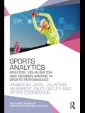 Sports Analytics: Analysis, Visualisation and Decision Making in Sports Performance
