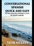 Conversational Spanish Quick and Easy: The Most Innovative and Revolutionary Technique to Learn the Spanish Language.