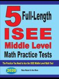 5 Full-Length ISEE Middle Level Math Practice Tests: The Practice You Need to Ace the ISEE Middle Level Math Test