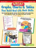 Great Graphs, Charts & Tables That Build Real-Life Math Skills: High-Interest Reproducible Activities That Give Kids Practice Interpreting and Creatin