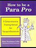 How to Be a Para Pro: A Comprehensive Training Manual for Paraprofessionals