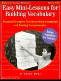 Easy Mini-Lessons for Building Vocabulary: Practical Strategies That Boost Word Knowledge and Reading Comprehension