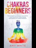 Chakras: For Beginners - How to Awaken and Balance Your Chakras and Heal Yourself with Chakra Healing, Reiki Healing and Guided