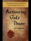 Activating God's Power in Jacquline: Overcome and Be Transformed by Accessing God's Power