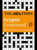 The Times Cryptic Crossword Book 17: 80 World-Famous Crossword Puzzles (the Times Crosswords)