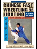 Chinese Fast Wrestling: The Art of San Shou Kuai Jiao Throws, Takedowns, & Ground-Fighting