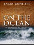 On the Ocean: The Mediterranean and the Atlantic from Prehistory to Ad 1500