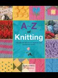 A-Z of Knitting: The Ultimate Resource for Beginners and Experienced Knitters