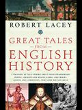 Great Tales from English History: A Treasury of True Stories about the Extraordinary People--Knights and Knaves, Rebels and Heroes, Queens and Commone