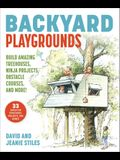 Backyard Playgrounds: Build Amazing Treehouses, Swing Sets, Obstacle Courses, and More!