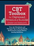 CBT Toolbox for Depressed, Anxious & Suicidal Children and Adolescents: Over 220 Worksheets and Therapist Tips to Manage Moods, Build Positive Coping
