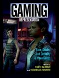 Gaming Representation: Race, Gender, and Sexuality in Video Games