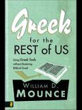 Greek for the Rest of Us: Using Greek Tools Without Mastering Biblical Languages