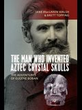 The Man Who ''invented'' Aztec Crystal Skulls: The Adventures of Eugène Boban