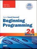 Sams Teach Yourself: Beginning Programming in 24 Hours