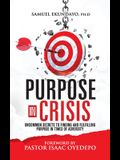 Purpose in Crisis: Uncommon secrets to finding and fulfilling purpose in times of adversity