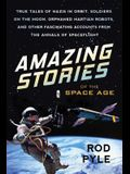 Amazing Stories of the Space Age: True Tales of Nazis in Orbit, Soldiers on the Moon, Orphaned Martian Robots, and Other Fascinating Accounts from the