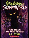 They Call Me the Night Howler! (Goosebumps Slappyworld #11), 11