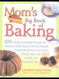 Mom's Big Book of Baking: 200 Simple, Foolproof Recipes for Delicious Family Treats to Get You Through Every Birthday Party, Class Picnic, Potlu