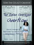 Tax Sales Overages Overflow: How to Leverage U.S. Real Estate Tax Sales for Profit Using the G.F.F. METHOD(TM) (Get. Find. File.)