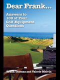 Dear Frank...: Answers to 100 of Your Golf Equipment Questions