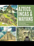 Aztecs, Incas & Mayans - Similarities and Differences - Ancient Civilization Book - Fourth Grade Social Studies - Children's Geography & Cultures Book