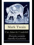 Von Adam bis Vanderbilt: Dreizehn verrückte Amerika-Geschichten: Der Roman einer Eskimo-Maid + Der gestohlene weiße Elefant + Eine Geschichte o