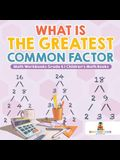 What is the Greatest Common Factor - Math Workbooks Grade 6 - Children's Math Books