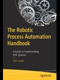 The Robotic Process Automation Handbook: A Guide to Implementing Rpa Systems
