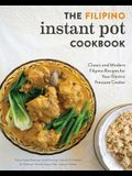The Filipino Instant Pot Cookbook: Classic and Modern Filipino Recipes for Your Electric Pressure Cooker