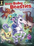 Draw Baby Beasties: Create Little Dragons, Unicorns, Mermaids and More