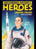 Discovering History's Heroes: Michael Collins: Forgotten Astronaut