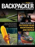 Backpacker Complete Guide to Outdoor Gear Maintenance and Repair: Step-By-Step Techniques to Maximize Performance and Save Money