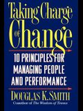 Taking Charge of Change: 10 Principles for Managing People and Performance