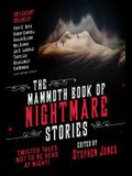 The Mammoth Book of Nightmare Stories: Twisted Tales Not to Be Read at Night!